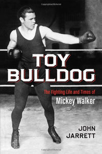 Toy Bulldog: The Fighting Life And Times Of Mickey Walker