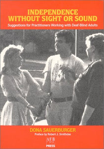 Independence Without Sight Or Sound: Suggestions For Practioners Working With Deaf-Blind Adults