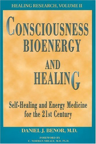 Consciousness, Bioenergy And Healing: Self-Healing And Energy Medicine For The 21St Century (Healing Research, Vol. 2; Professional Edition)