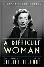 A Difficult Woman: The Challenging Life And Times Of Lillian Hellman
