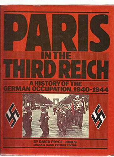 Paris In The Third Reich: A History Of The German Occupation, 1940-1944