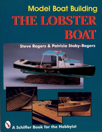 Model Boat Building: The Lobster Boat (Schiffer Book For The Hobbyist)