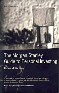 The Morgan Stanley Guide To Personal Investing: Revised Edition