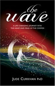 The Wave : A Life Changing Journey Into The Heart And Mind Of The Cosmos'