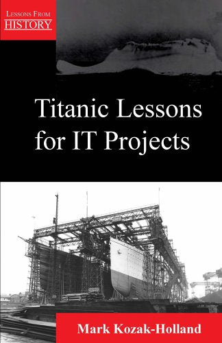 Titanic Lessons For It Projects (Lessons From History)
