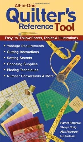 All-In-One Quilter'S Reference Tool Easy-To-Follow Charts, Tables And Illustrations, Yardage Requirements, Cutting Instructions, Setting Secrets, Choosing ... Piecing Techniques, Number Conversions