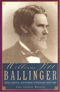 William Pitt Ballinger: Texas Lawyer, Southern Statesman, 18251888 (Barker Texas History Series)
