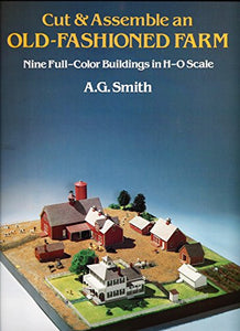 Cut And Assemble An Old-Fashioned Farm: Nine Full-Color Buildings In H-O Scale
