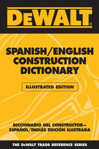 Dewalt Spanish/English Construction Dictionary: Illustrated Edition (Dewalt Trade Reference Series)