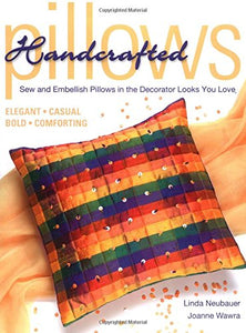 Handcrafted Pillows: Sew And Embellish Pillows In The Decorator Looks You Love