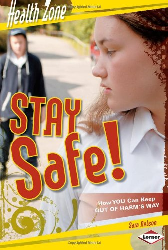 Stay Safe!: How You Can Keep Out Of Harm'S Way (Health Zone)