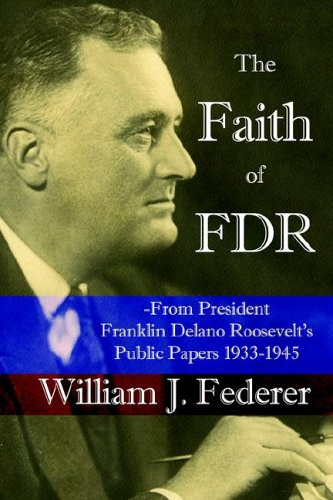 The Faith Of Fdr -From President Franklin D. Roosevelt'S Public Papers 1933-1945
