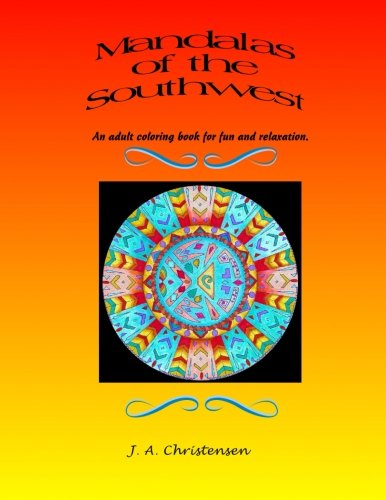 Mandalas Of The Southwest: An Adult Coloring Book For Fun And Relaxation