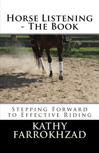 Horse Listening: The Book: Stepping Forward To Effective Riding (The Horse Listening Collections) (Volume 1)