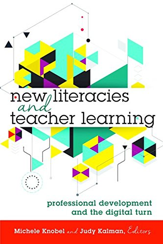 New Literacies And Teacher Learning: Professional Development And The Digital Turn (New Literacies And Digital Epistemologies)