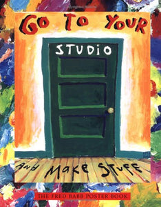 Go To Your Studio And Make Stuff: The Fred Babb Poster Book