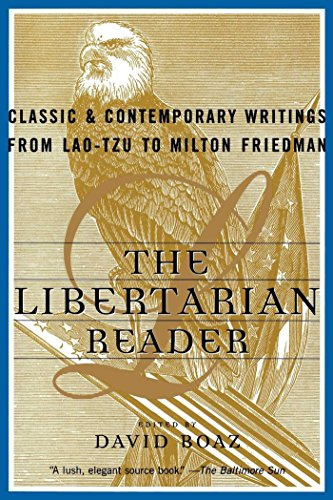 The Libertarian Reader: Classic And Contemporary Writings From Lao Tzu To Milton Friedman