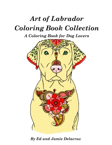 Art Of Labrador Coloring Book Collection: A Coloring Book For Dog Lovers
