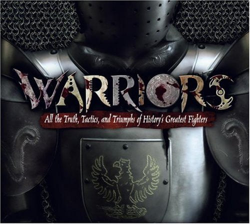 Warriors: All The Truth, Tactics, And Triumphs Of History'S Greatest Fighters