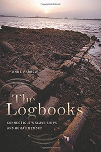 The Logbooks: Connecticuts Slave Ships And Human Memory (The Driftless Connecticut Series & Garnet Books)