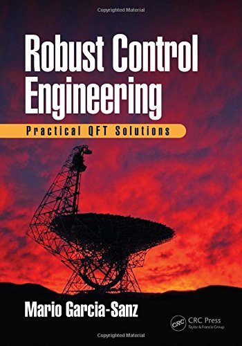 Robust Control Engineering: Practical Qft Solutions