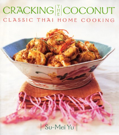 Cracking The Coconut: Classic Thai Home Cooking