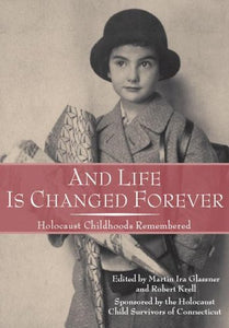 And Life Is Changed Forever: Holocaust Childhoods Remembered (Landscapes Of Childhood Series)