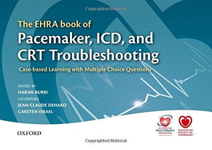 The Ehra Book Of Pacemaker, Icd, And Crt Troubleshooting: Case-Based Learning With Multiple Choice Questions (The European Society Of Cardiology)