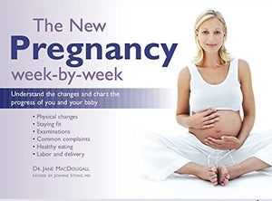 The New Pregnancy Week-By-Week: Understand The Changes And Chart The Progress Of You And Your Baby
