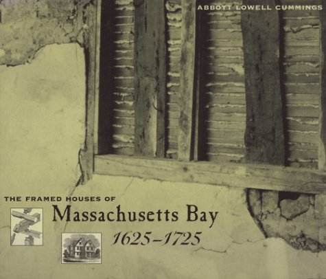 The Framed Houses Of Massachusetts Bay, 1625-1725