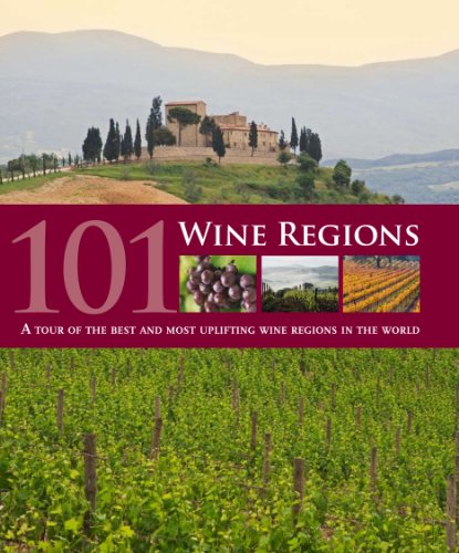 101 Wine Regions: A Celebration Of Vineyards And Wineries Around The World