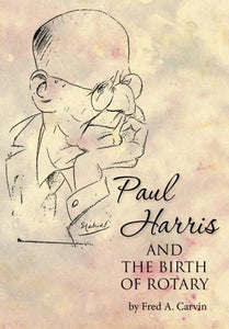 Paul Harris And The Birth Of Rotary