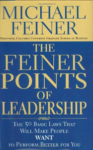The Feiner Points Of Leadership: The 50 Basic Laws That Will Make People Want To Perform Better For You