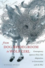 From Dog Bridegroom To Wolf Girl: Contemporary Japanese Fairy-Tale Adaptations In Conversation With The West (Series In Fairy-Tale Studies)