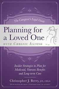 The Caregiver'S Legal Guide  Planning For A Loved One With Chronic Illness: Inside Strategies To Plan For Medicaid, Veterans Benefits And Long-Term Care