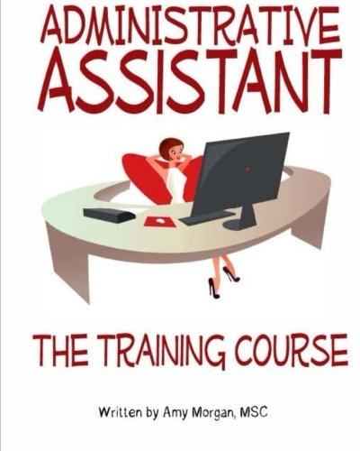 Administrative Assistant: The Training Course