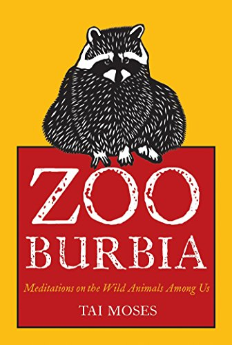 Zooburbia: Meditations On The Wild Animals Among Us