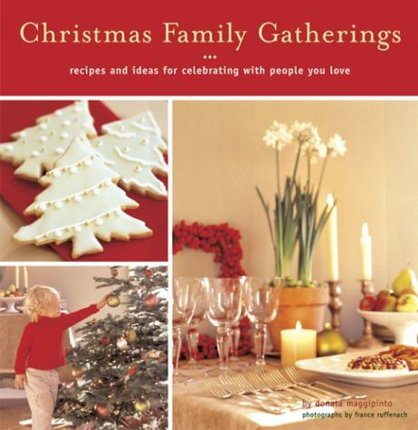 Christmas Family Gatherings: Recipes And Ideas For Celebrating With People You Love
