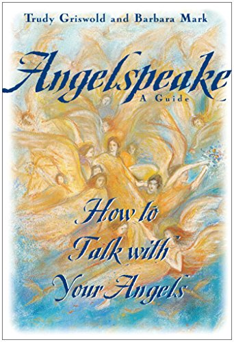 Angelspeake: How To Talk With Your Angels