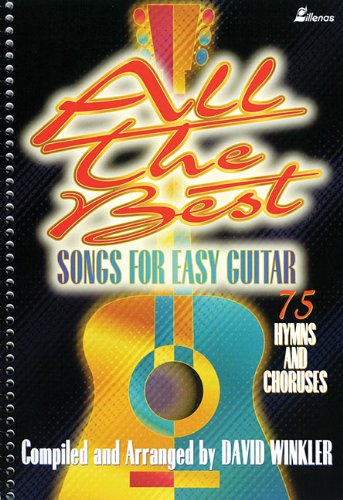 All The Best Songs For Easy Guitar: 75 Hymns And Choruses (Lillenas Publications)