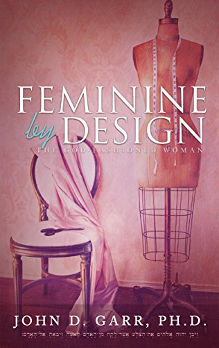 Feminine By Design: The God-Fashioned Woman