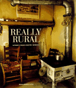 Really Rural: Authentic French Country Interiors
