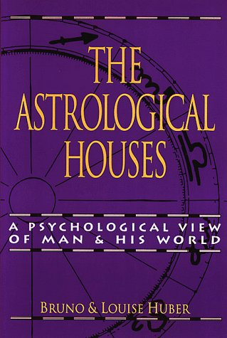 The Astrological Houses: A Psychological View Of Man & His World