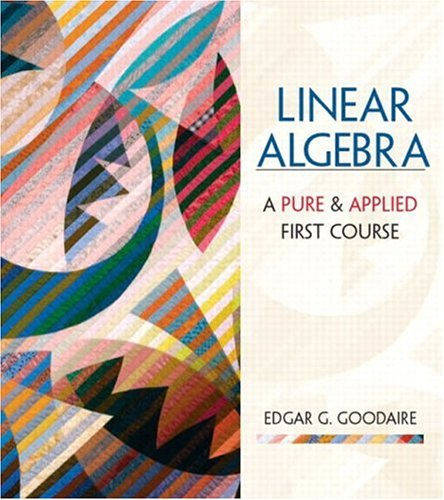 Linear Algebra: A First Course In Pure And Applied Math