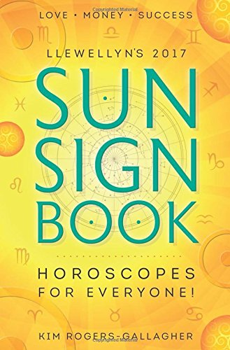 Llewellyn'S 2017 Sun Sign Book: Horoscopes For Everyone! (Llewellyn'S Sun Sign Book)