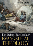 The Oxford Handbook Of Evangelical Theology (Oxford Handbooks)