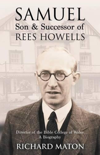 Samuel, Son And Successor Of Rees Howells: Director Of The Bible College Of Wales - A Biography