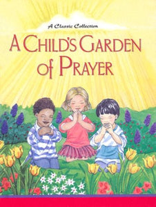 A Child'S Garden Of Prayer: A Classic Collection