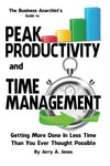 The Business Anarchist'S Guide To Peak Productivity And Time Management: Getting More Done In Less Time Than You Ever Thought Possible