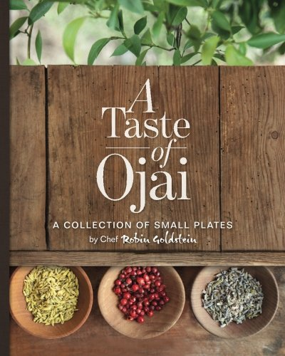A Taste Of Ojai: A Collection Of Small Plates (Volume 1)